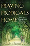 Praying Prodigals Home: Taking Back What the Enemy Has Stolen