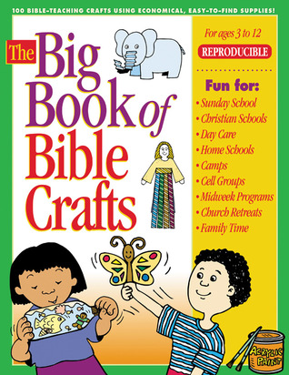 Big Book of Bible Crafts: Crafts for kids ages 3–12; over 100 crafts; for church school, camp, midweek; economical, with easy-to-find supplies