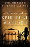 A Woman's Guide to Spiritual Warfare: Protect Your Home, Family and Friends from Spiritual Darkness