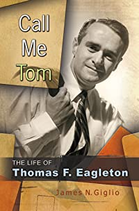 Call Me Tom: The Life of Thomas F. Eagleton