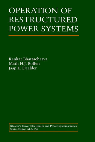 Operation of Restructured Power Systems (The Kluwer International Series in Engineering and Computer Science, Volume 621) (Power Electronics and Power Systems)
