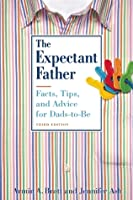 The Expectant Father: Facts, Tips and Advice for Dads-to-Be
