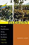 Myths of Harmony: Race and Republicanism during the Age of Revolution, Colombia, 1795-1831 ebook review