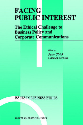 Facing Public Interest The Ethical Challenge to Business Policy and Corporate Communications