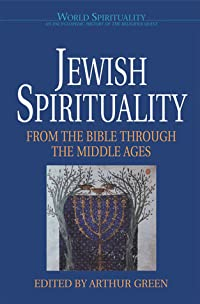 Jewish Spirituality I: From the Bible Through the Middle Ages (World Spirituality: An Encyclopedic History of the Religious Quest, Volume 13)