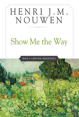 Show Me The Way: Readings for Each Day of Lent