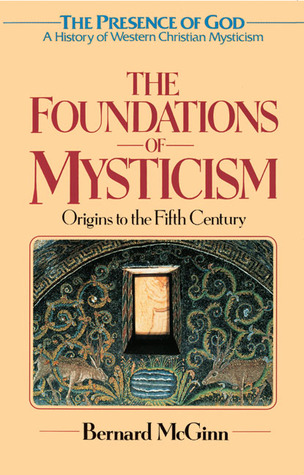 The Foundations of Mysticism: Presence of God: A History of Western Christian Mysticism, Vol 1 (Presence of God: a History of Western Christian Mysticism)