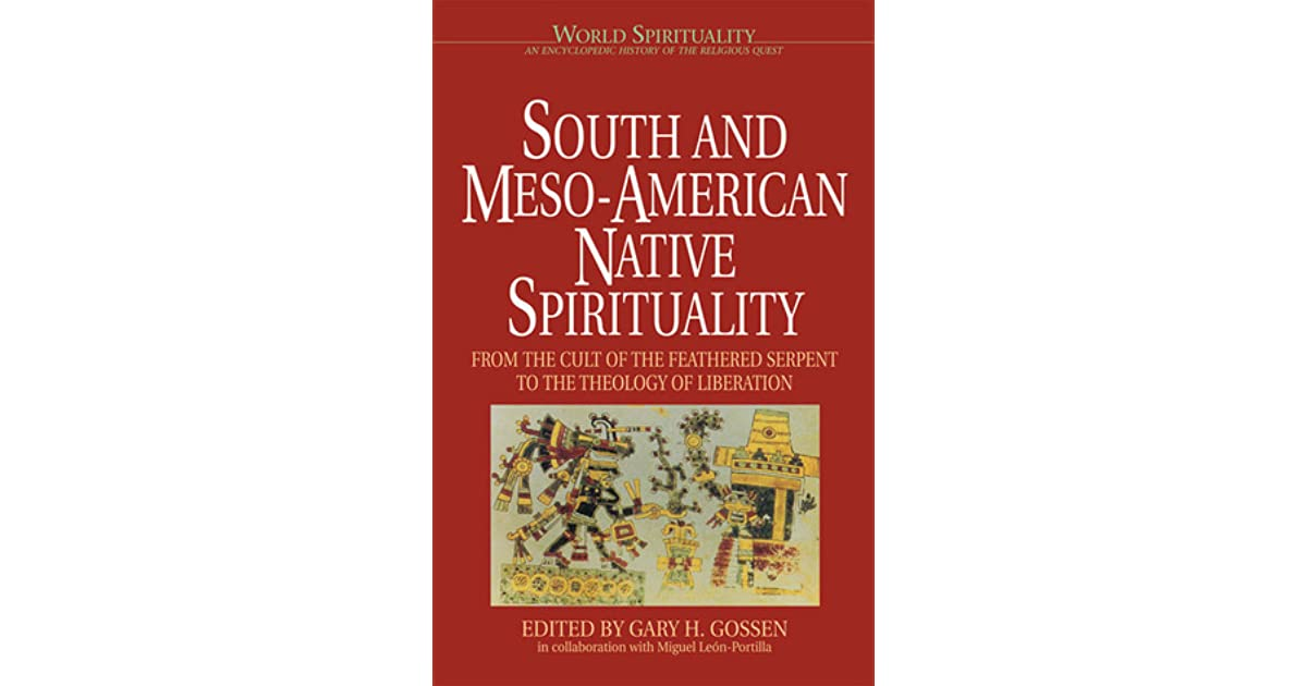 South & Meso-American Native Spirituality: From the Cult of the ...