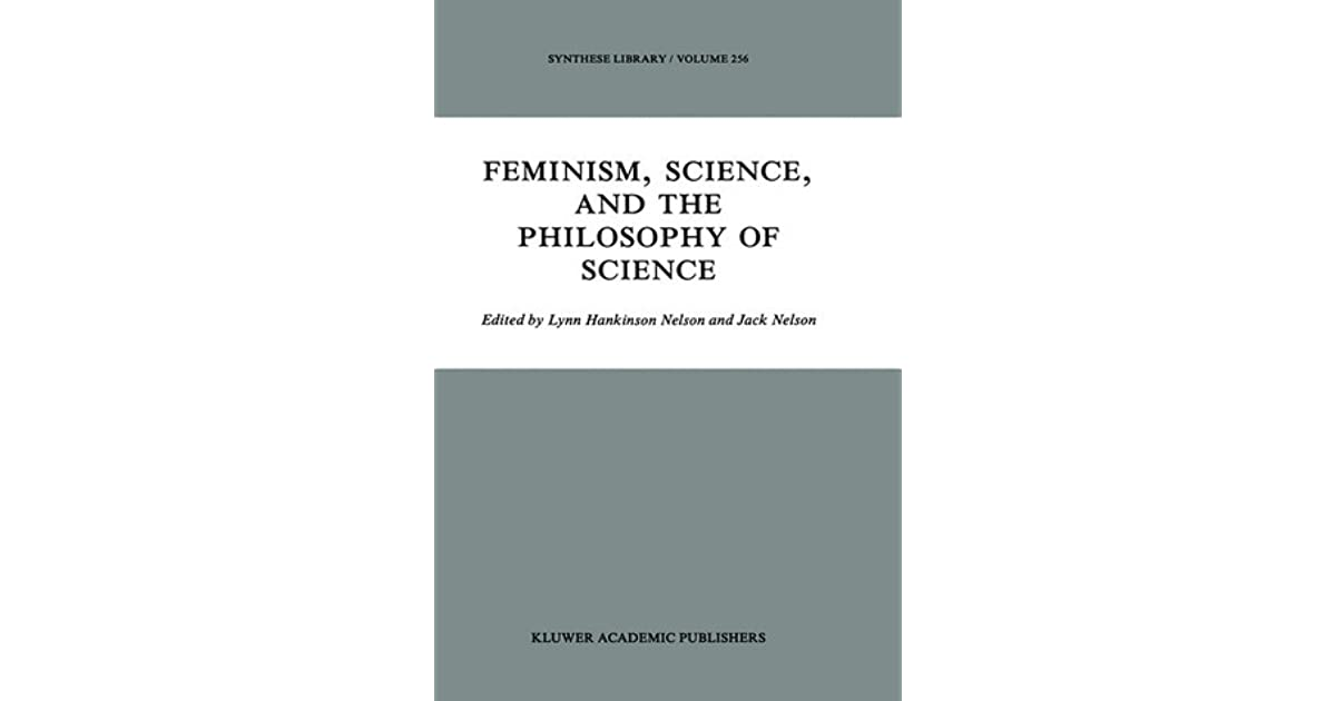 feminism and the philosophy of science Instructors: n wildman and a cawston the purpose of this course is to introduce students to basic texts and basic topics in feminist philosophy to that end, this.