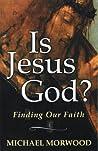 Is Jesus God? by Michael Morwood