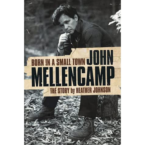 Born In A Small Town John Mellencamp By Heather Johnson