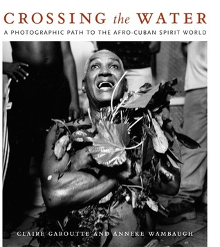 Crossing the Water: A Photographic Path to the Afro-Cuban Spirit World