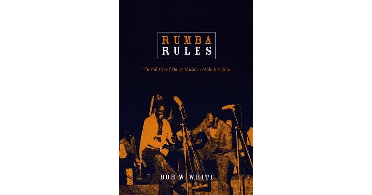 Rumba Rules: The Politics of Dance Music in Mobutu's Zaire