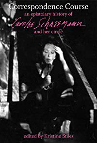 Correspondence Course: An Epistolary History of Carolee Schneemann and Her Circle