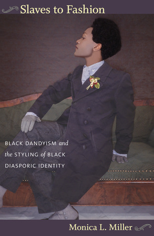 Slaves to Fashion Black Dandyism and the Styling of Black Diasporic Identity