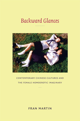 Backward Glances: Contemporary Chinese Cultures and the Female Homoerotic Imaginary