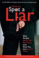 How To Spot A Liar Why People Don T Tell The Truth And How You Can Catch Them By Gregory Hartley