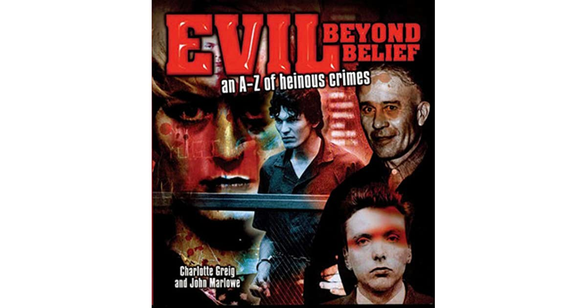 Evil Beyond Belief An A Z Of Heinous Crimes By Charlotte Greig
