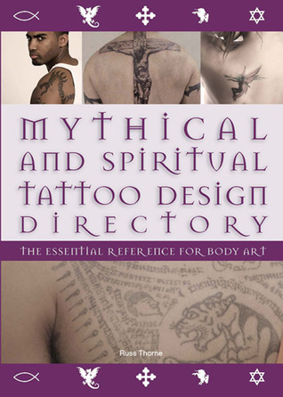 Mythical And Spiritual Tattoo Design Directory The Essential Reference For Body Art By Russ Thorne