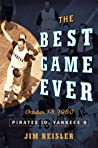 The Best Game Ever: Pirates 10, Yankees 9: October 13, 1960