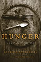 Hunger: An Unnatural History