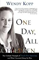 One Day, All Children: The Unlikely Triumph of Teach for America and What I Learned Along the Way