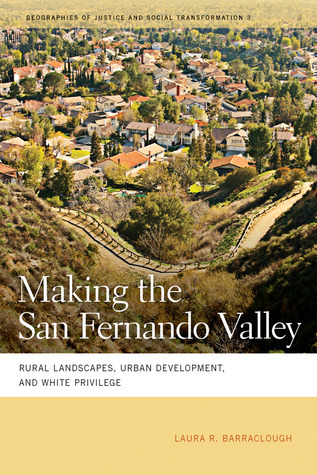 Making the San Fernando Valley-Rural Landscapes, Urban Development, and White Privilege