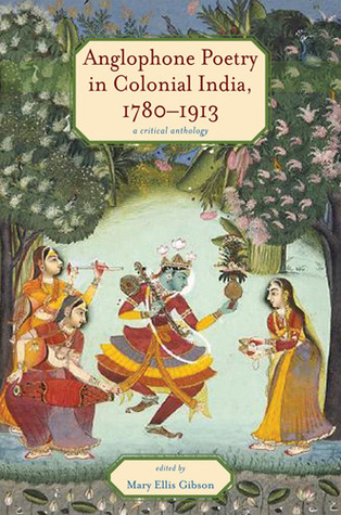 Anglophone Poetry in Colonial India, 1780–1913: A Critical Anthology