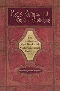 Poetry, Pictures, and Popular Publishing: The Illustrated Gift Book and Victorian Visual Culture, 1855-1875