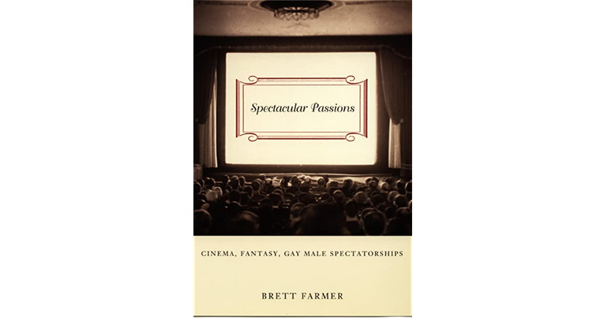 Spectacular Passions: Cinema, Fantasy, Gay Male Spectatorships