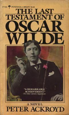 Read The Last Testament Of Oscar Wilde By Peter Ackroyd
