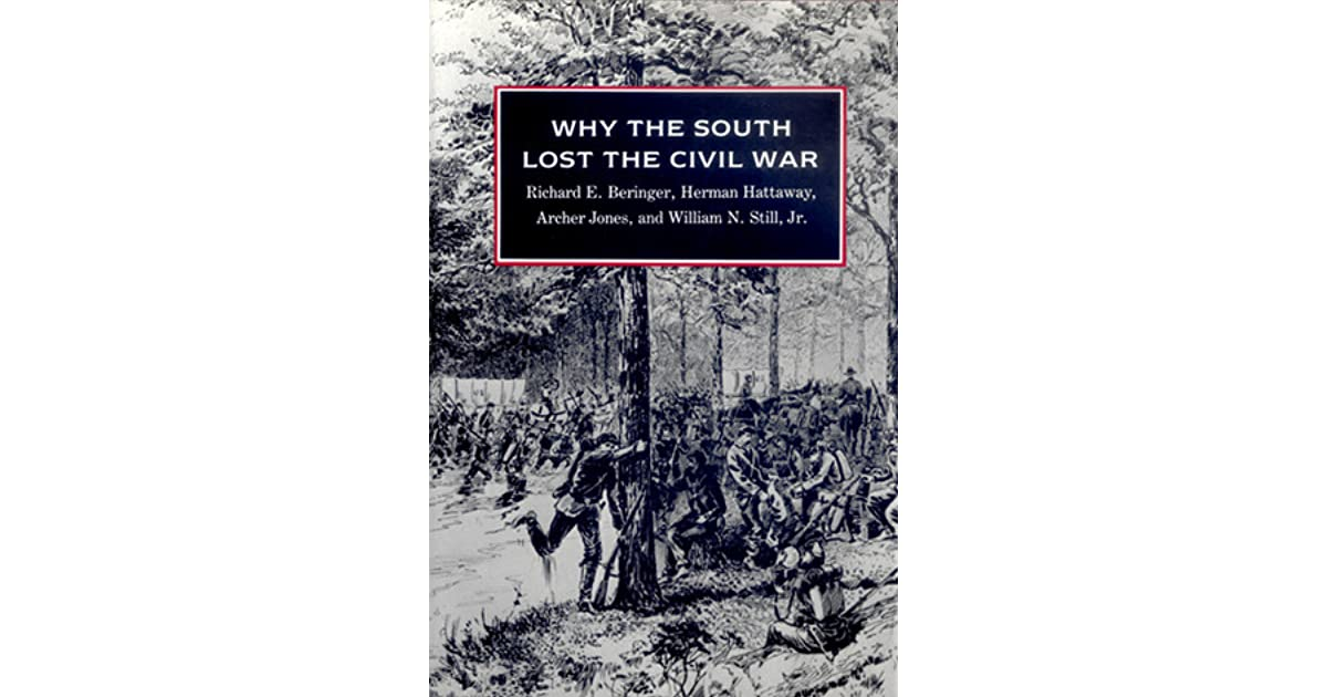 why did the south lose the civil war The lost cause of the confederacy,  the myth of the lost cause: why the south fought the civil war and why the north won regnery history.