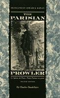 The Parisian Prowler: Le spleen de Paris: petits poèmes en prose