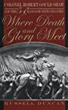 Where Death and Glory Meet: Colonel Robert Gould Shaw and the 54th Massachusetts Infantry