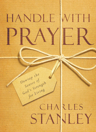 Handle with Prayer  Unwrap the  - Charles Stanley