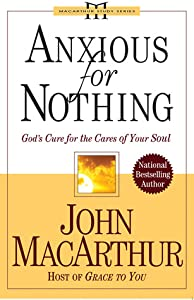 Anxious for Nothing: God's Cure for the Cares of Your Soul (MacArthur Study Series)
