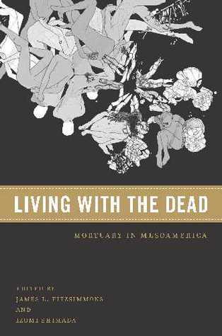 Living with the Dead: Mortuary Ritual in Mesoamerica