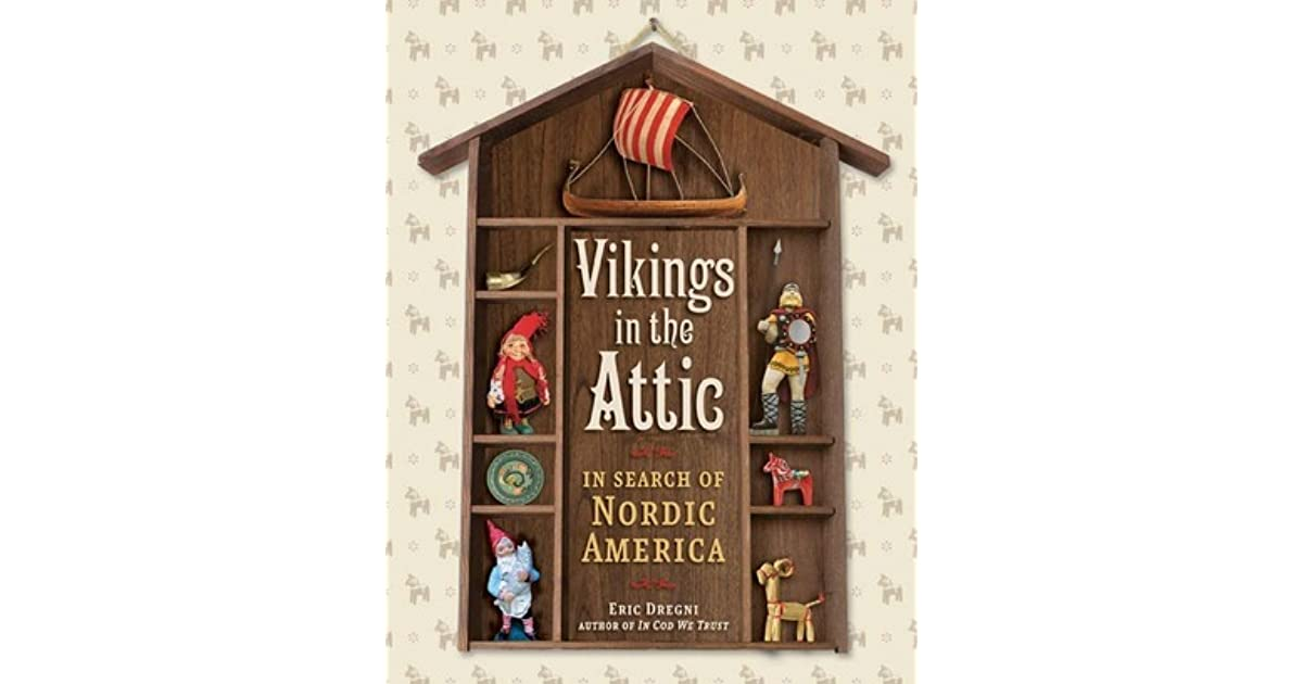 Vikings In The Attic In Search Of Nordic America By Eric