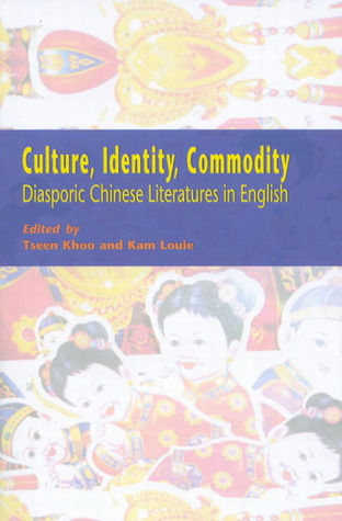 Culture, Identity, Commodity: Diasporic Chinese Literatures in English