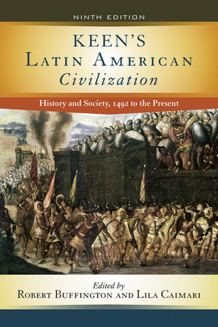 Keen's Latin American Civilization History and Society, 1492 to the Present, 9th Edition