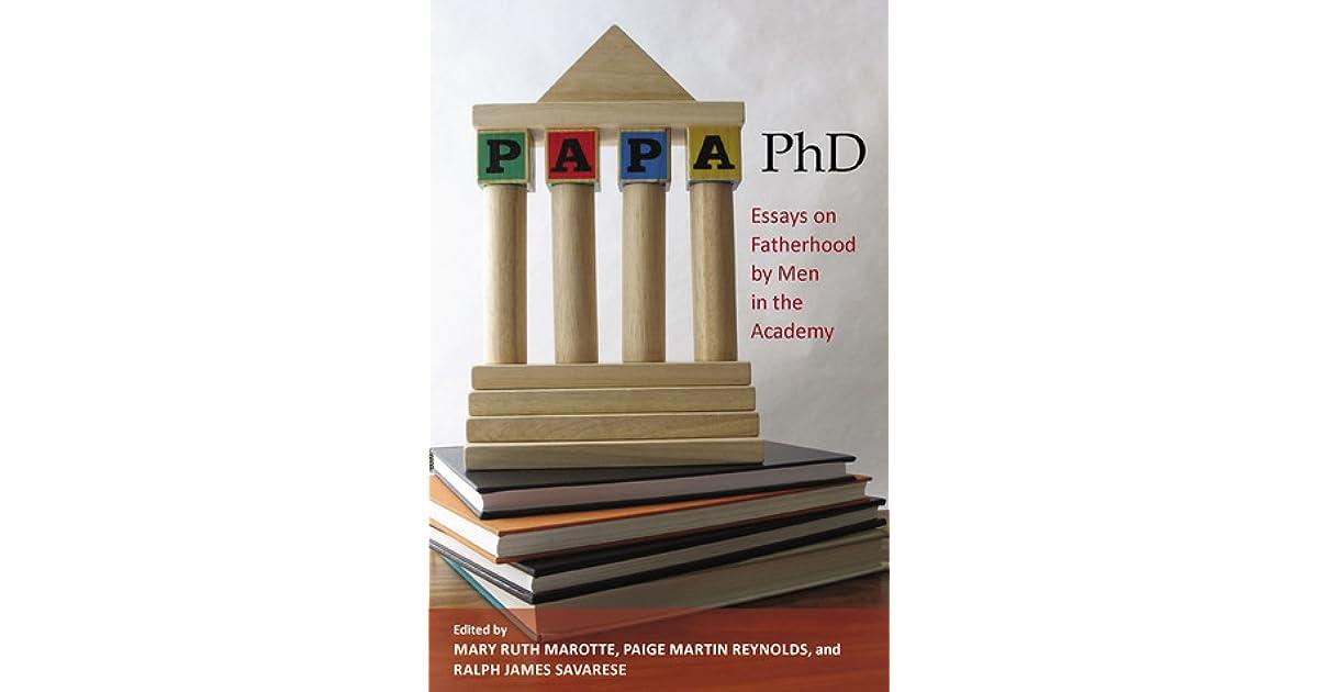 papa phd essays on fatherhood by men in the academy by mary ruth  papa phd essays on fatherhood by men in the academy by mary ruth marotte