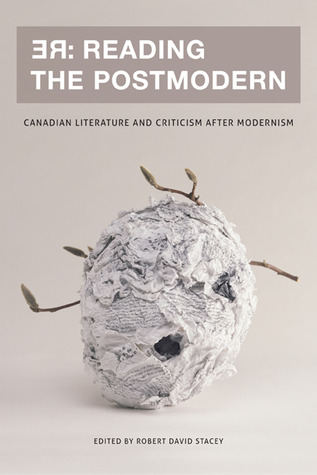 RE: Reading the Postmodern: Canadian Literature and Criticism After Modernism