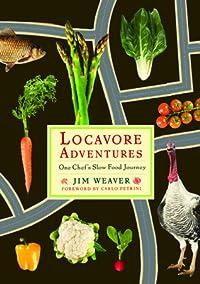Locavore Adventures: One Chef's Slow Food Journey