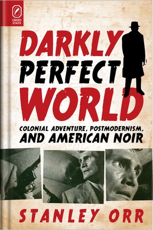 Darkly Perfect World: Colonial Adventure, Postmodernism, and American Noir