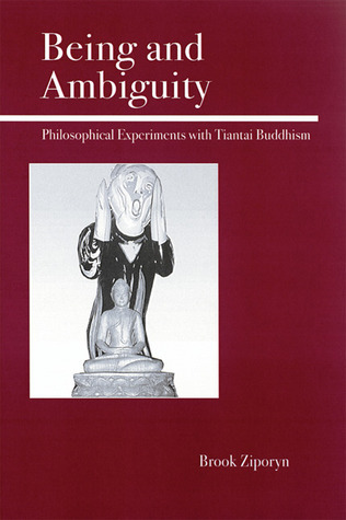 Being and Ambiguity  Philosophical Experiments with Tiantai Buddhism