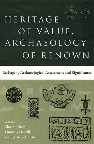 Heritage of Value, Archaeology of Renown  Reshaping Archaeological Assessment