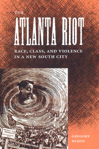 The Atlanta Riot  Race, Class, and Violence in a New South City (Southern Dissent)
