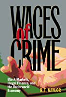 Wages of Crime: Black Markets, Illegal Finance, and the
