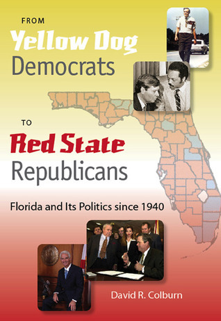 From Yellow Dog Democrats to Red State Republicans Florida and Its Politics since 1940, Second Edition