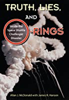 Truth, Lies, and O-Rings: Inside the Space Shuttle Challenger Disaster